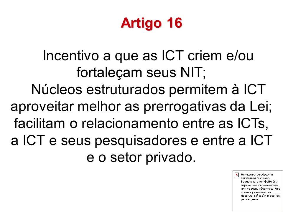 Incentivo a que as ICT criem e/ou fortaleçam seus NIT; Núcleos estruturados permitem à ICT aproveitar melhor as prerrogativas da Lei; facilitam o rela