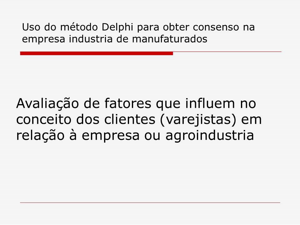Uso do método Delphi para obter consenso na empresa industria de manufaturados Avaliação de fatores que influem no conceito dos clientes (varejistas)
