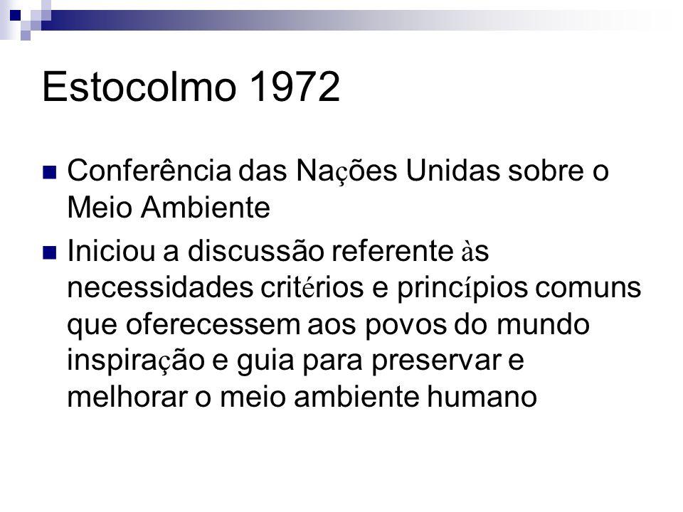 Estocolmo 1972 Conferência das Na ç ões Unidas sobre o Meio Ambiente Iniciou a discussão referente à s necessidades crit é rios e princ í pios comuns