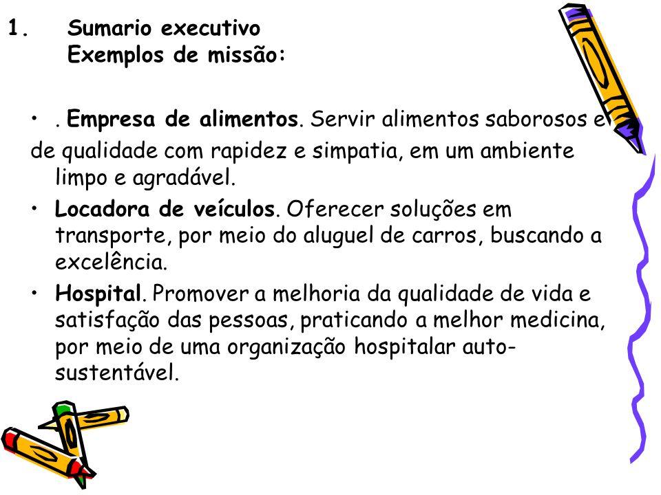 1.Sumario executivo Exemplos de missão:. Empresa de alimentos. Servir alimentos saborosos e de qualidade com rapidez e simpatia, em um ambiente limpo