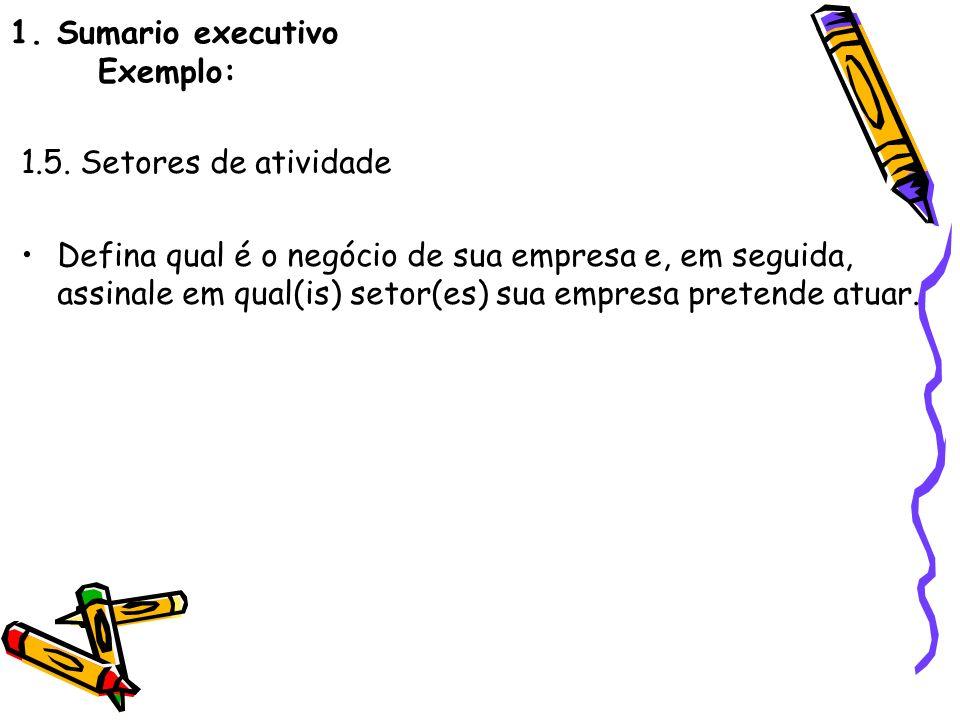 1. Sumario executivo Exemplo: 1.5. Setores de atividade Defina qual é o negócio de sua empresa e, em seguida, assinale em qual(is) setor(es) sua empre