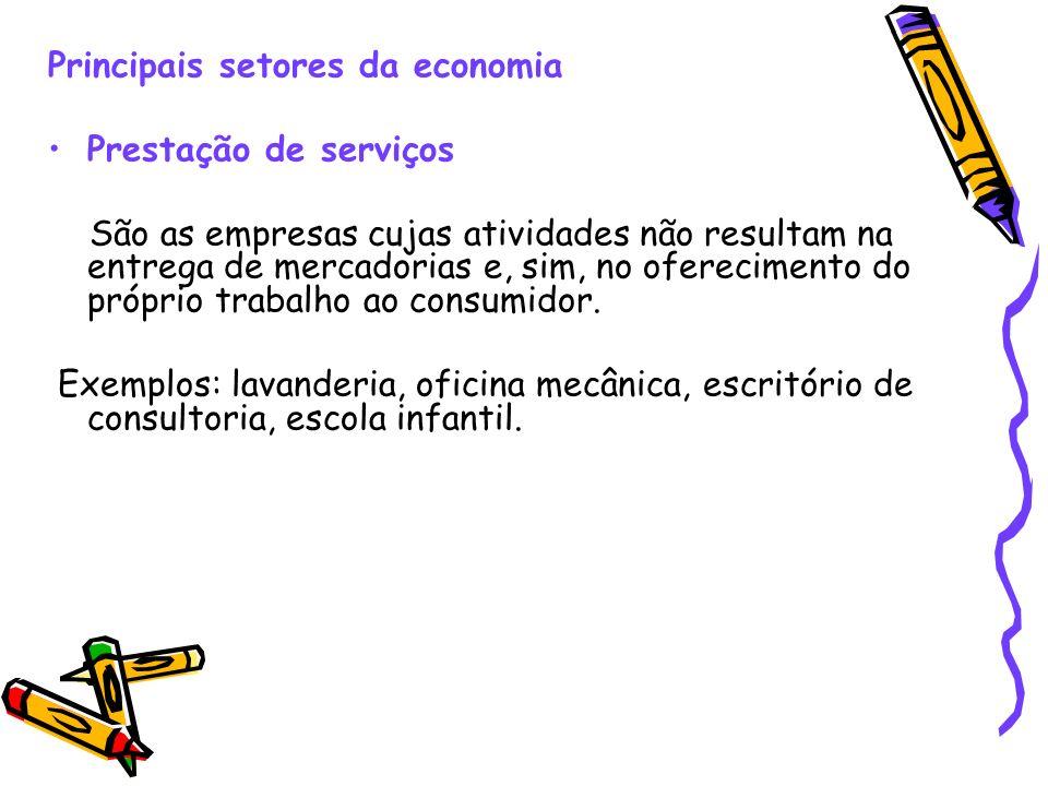 Principais setores da economia Prestação de serviços São as empresas cujas atividades não resultam na entrega de mercadorias e, sim, no oferecimento d