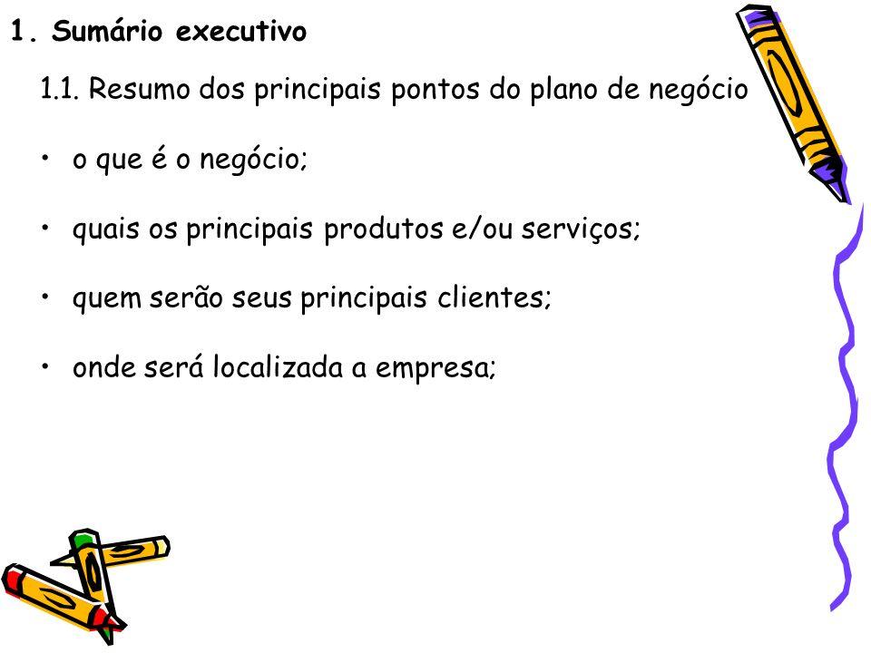 1. Sumário executivo 1.1. Resumo dos principais pontos do plano de negócio o que é o negócio; quais os principais produtos e/ou serviços; quem serão s