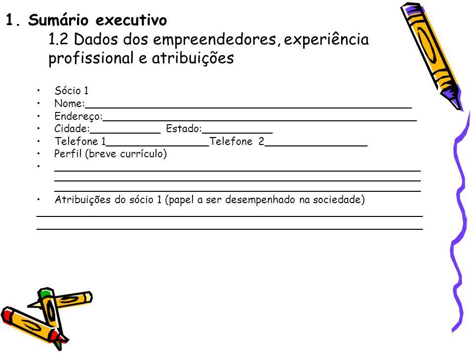 1. Sumário executivo 1.2 Dados dos empreendedores, experiência profissional e atribuições Sócio 1 Nome:_______________________________________________