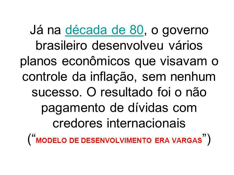Já na década de 80, o governo brasileiro desenvolveu vários planos econômicos que visavam o controle da inflação, sem nenhum sucesso. O resultado foi