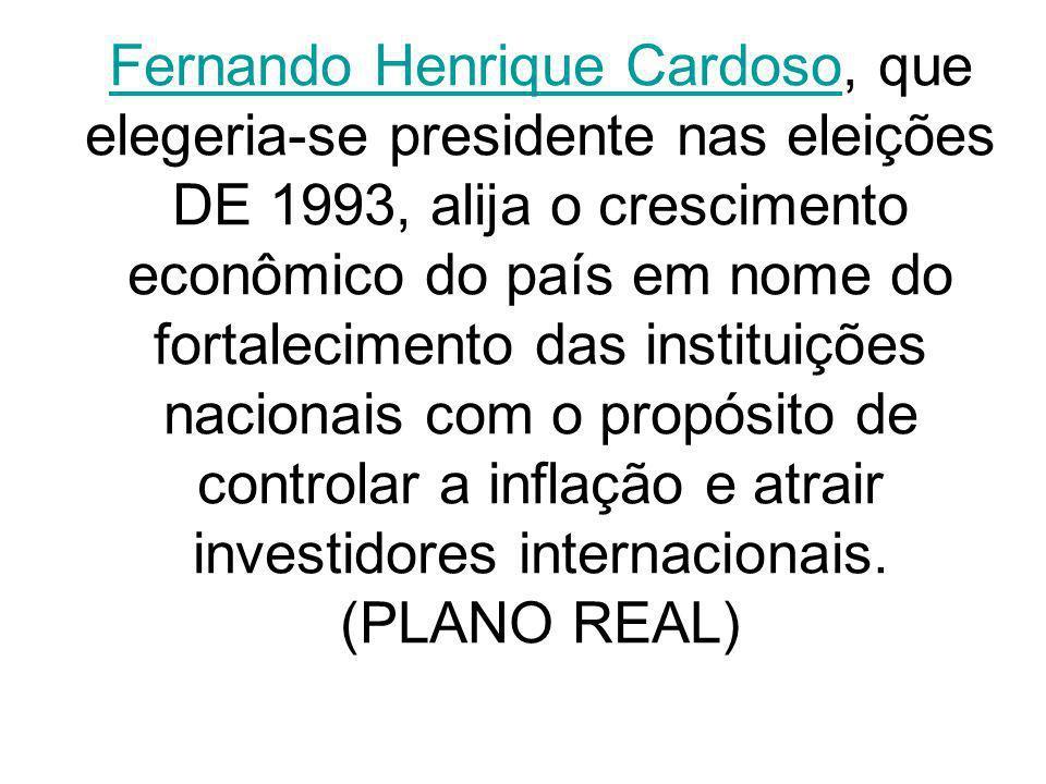 Fernando Henrique CardosoFernando Henrique Cardoso, que elegeria-se presidente nas eleições DE 1993, alija o crescimento econômico do país em nome do