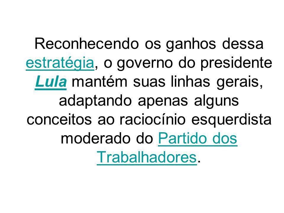 Reconhecendo os ganhos dessa estratégia, o governo do presidente Lula mantém suas linhas gerais, adaptando apenas alguns conceitos ao raciocínio esque
