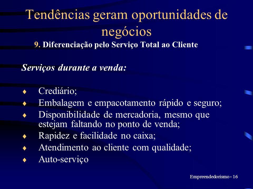 Empreendedorismo - 16 Tendências geram oportunidades de negócios 9. Diferenciação pelo Serviço Total ao Cliente Serviços durante a venda: Crediário; E