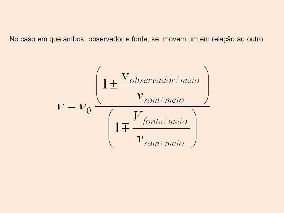 No caso em que ambos, observador e fonte, se movem um em relação ao outro.