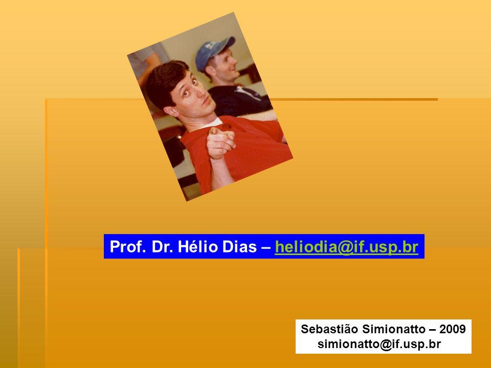 Sebastião Simionatto – 2009 simionatto@if.usp.br Prof. Dr. Hélio Dias – heliodia@if.usp.brheliodia@if.usp.br
