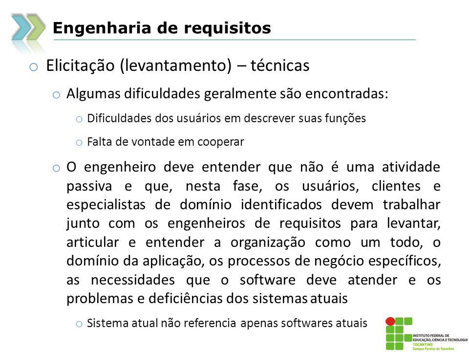Engenharia de requisitos o Elicitação (levantamento) – técnicas o Algumas dificuldades geralmente são encontradas: o Dificuldades dos usuários em desc