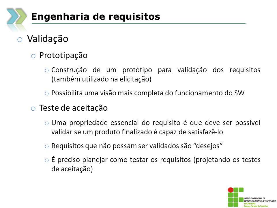 Engenharia de requisitos o Validação o Prototipação o Construção de um protótipo para validação dos requisitos (também utilizado na elicitação) o Poss