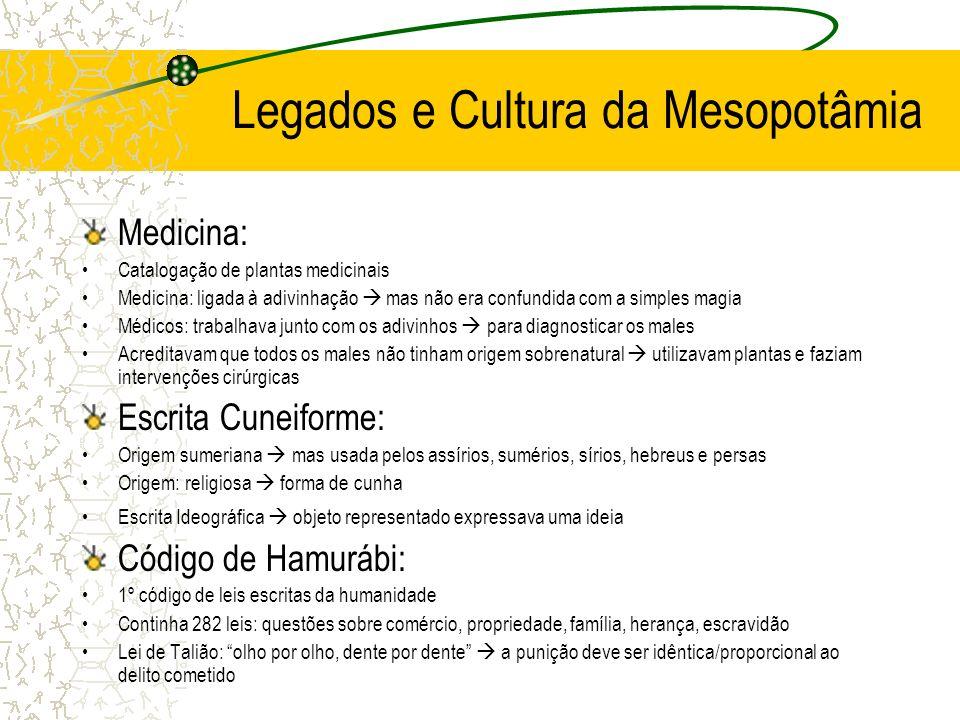 Legados e Cultura da Mesopotâmia Medicina: Catalogação de plantas medicinais Medicina: ligada à adivinhação mas não era confundida com a simples magia