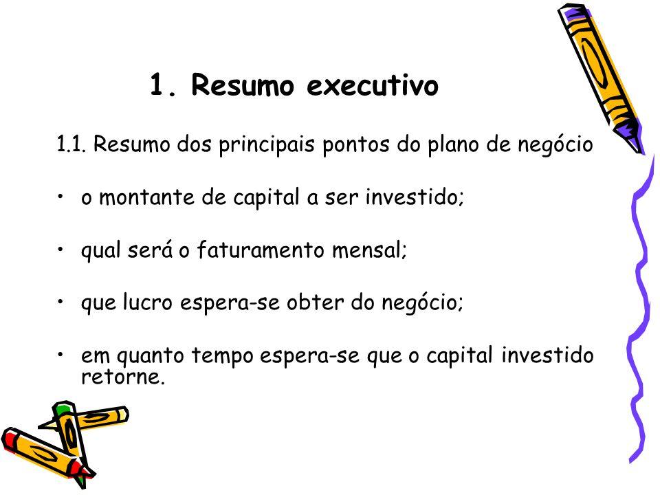 1.1. Resumo dos principais pontos do plano de negócio o montante de capital a ser investido; qual será o faturamento mensal; que lucro espera-se obter