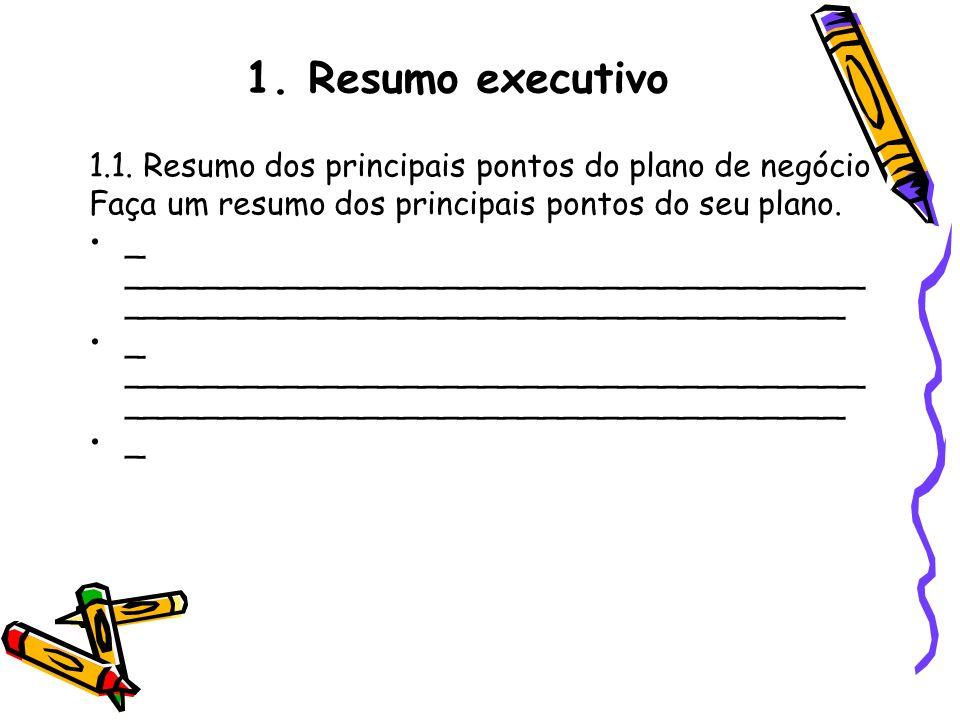 1.1. Resumo dos principais pontos do plano de negócio Faça um resumo dos principais pontos do seu plano. _ _____________________________________ _____