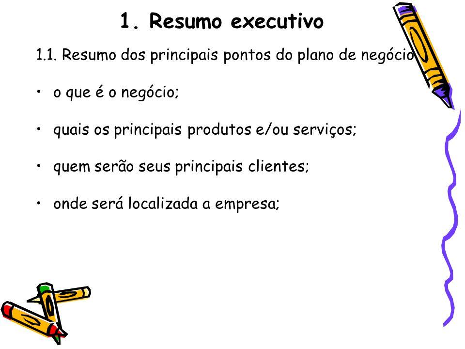 1. Resumo executivo 1.1. Resumo dos principais pontos do plano de negócio o que é o negócio; quais os principais produtos e/ou serviços; quem serão se