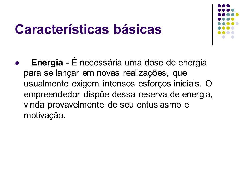 Características básicas Energia - É necessária uma dose de energia para se lançar em novas realizações, que usualmente exigem intensos esforços inicia