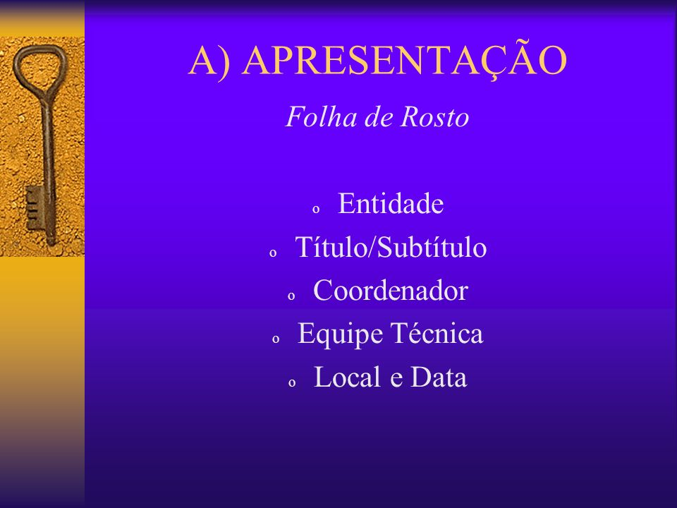 A) APRESENTAÇÃO Folha de Rosto o Entidade o Título/Subtítulo o Coordenador o Equipe Técnica o Local e Data