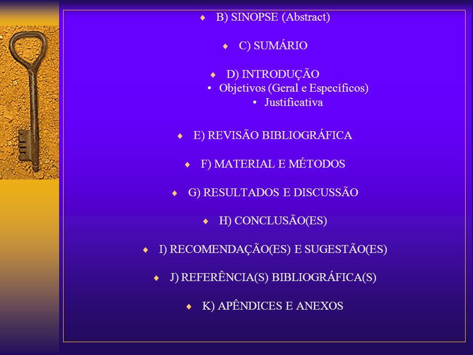 B) SINOPSE (Abstract) C) SUMÁRIO D) INTRODUÇÃO Objetivos (Geral e Específicos) Justificativa E) REVISÃO BIBLIOGRÁFICA F) MATERIAL E MÉTODOS G) RESULTA