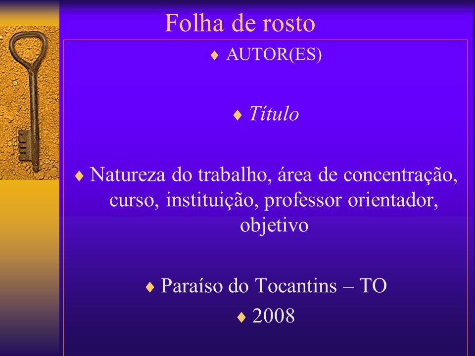 Folha de rosto AUTOR(ES) Título Natureza do trabalho, área de concentração, curso, instituição, professor orientador, objetivo Paraíso do Tocantins –