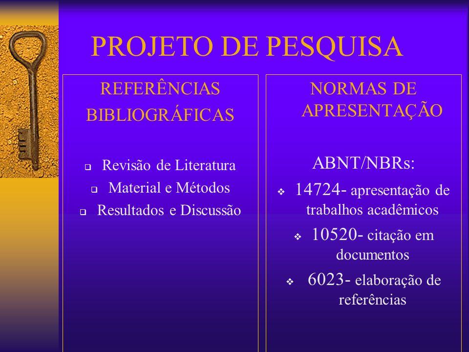 PROJETO DE PESQUISA REFERÊNCIAS BIBLIOGRÁFICAS Revisão de Literatura Material e Métodos Resultados e Discussão NORMAS DE APRESENTAÇÃO ABNT/NBRs: 14724