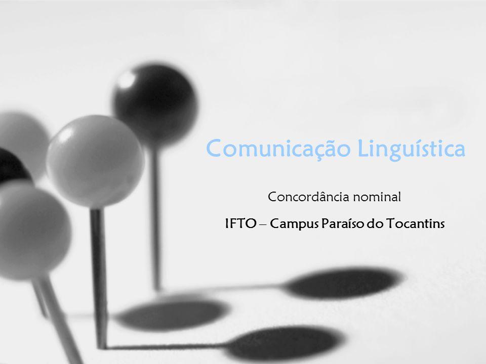 Comunicação Linguística Concordância nominal IFTO – Campus Paraíso do Tocantins