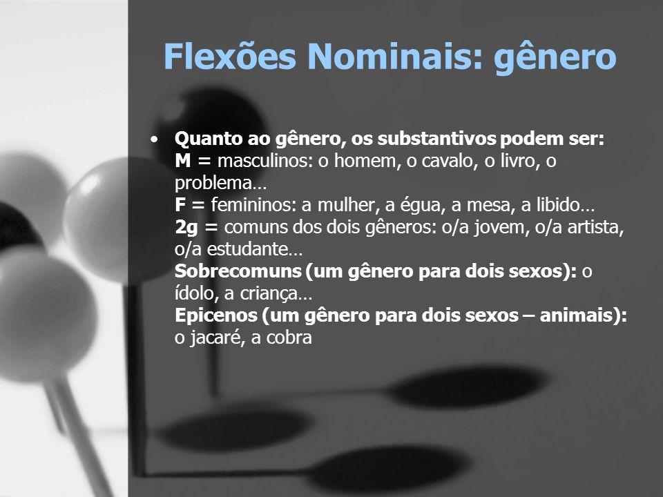 Flexões Nominais: gênero Quanto ao gênero, os substantivos podem ser: M = masculinos: o homem, o cavalo, o livro, o problema… F = femininos: a mulher,
