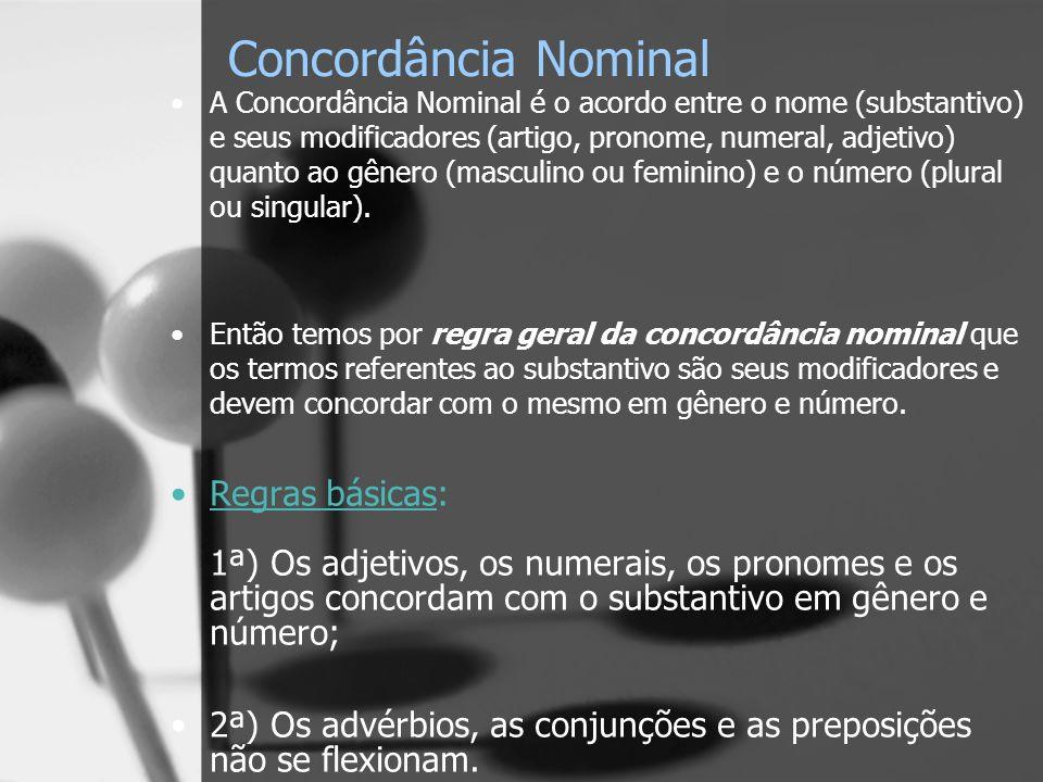 Concordância Nominal A Concordância Nominal é o acordo entre o nome (substantivo) e seus modificadores (artigo, pronome, numeral, adjetivo) quanto ao