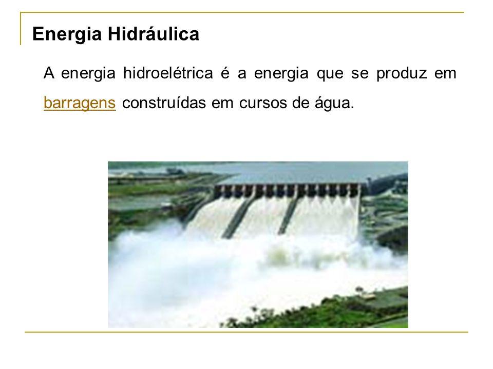 Energia Hidráulica A energia hidroelétrica é a energia que se produz em barragens construídas em cursos de água.