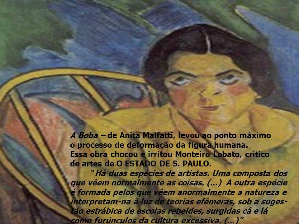 A Boba – de Anita Malfatti, levou ao ponto máximo o processo de deformação da figura humana.