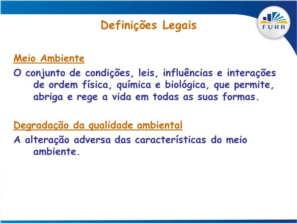 Definições Legais Meio Ambiente O conjunto de condições, leis, influências e interações de ordem física, química e biológica, que permite, abriga e re