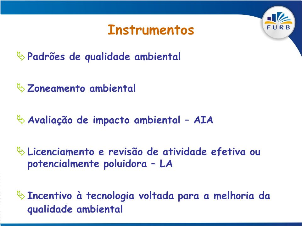 Instrumentos Padrões de qualidade ambiental Zoneamento ambiental Avaliação de impacto ambiental – AIA Licenciamento e revisão de atividade efetiva ou