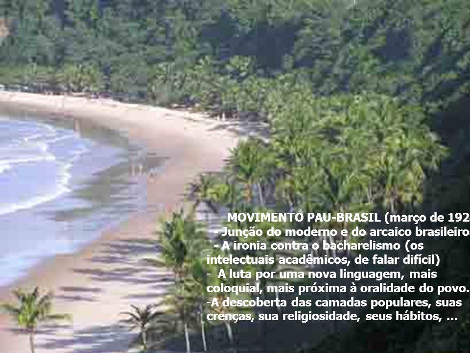 MOVIMENTO PAU-BRASIL (março de 1924) - Junção do moderno e do arcaico brasileiros - A ironia contra o bacharelismo (os intelectuais acadêmicos, de fal