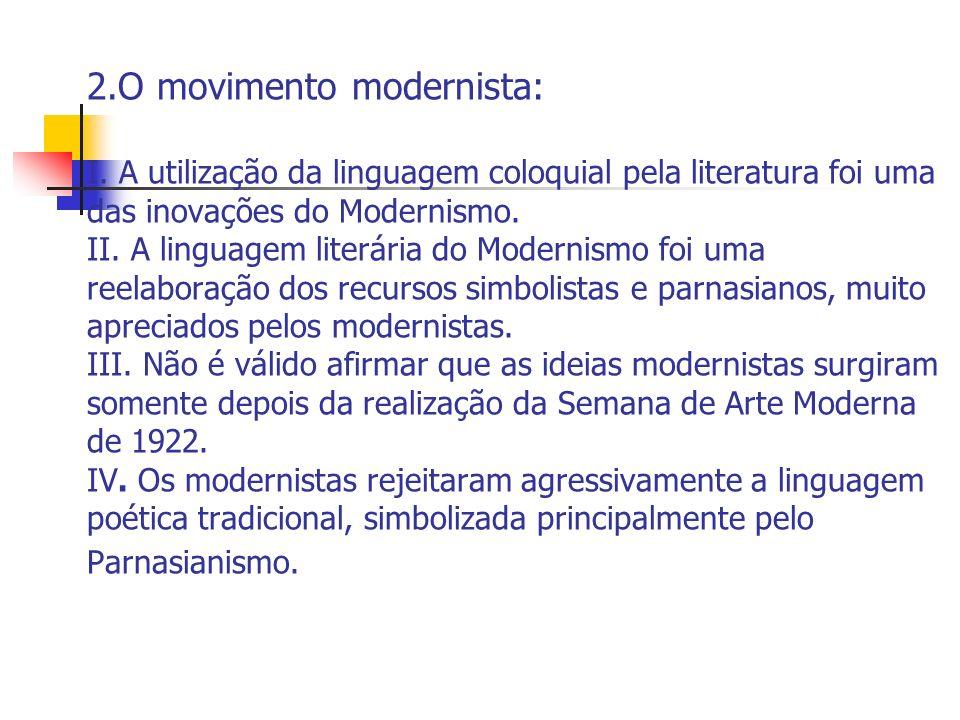 2.O movimento modernista: I. A utilização da linguagem coloquial pela literatura foi uma das inovações do Modernismo. II. A linguagem literária do Mod