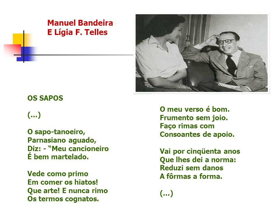 Manuel Bandeira E Lígia F. Telles OS SAPOS (...) O sapo-tanoeiro, Parnasiano aguado, Diz: - Meu cancioneiro É bem martelado. Vede como primo Em comer