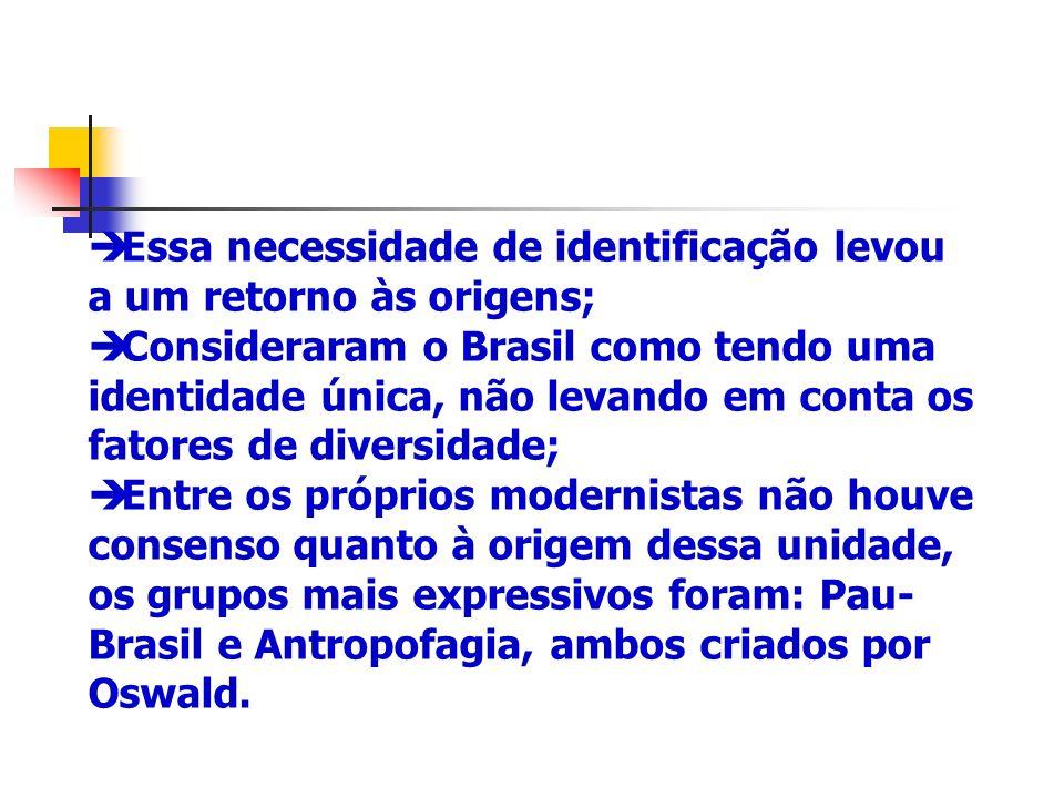 Essa necessidade de identificação levou a um retorno às origens; Consideraram o Brasil como tendo uma identidade única, não levando em conta os fatore