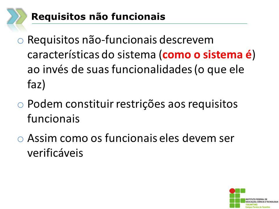 Requisitos não funcionais o Requisitos não-funcionais descrevem características do sistema (como o sistema é) ao invés de suas funcionalidades (o que