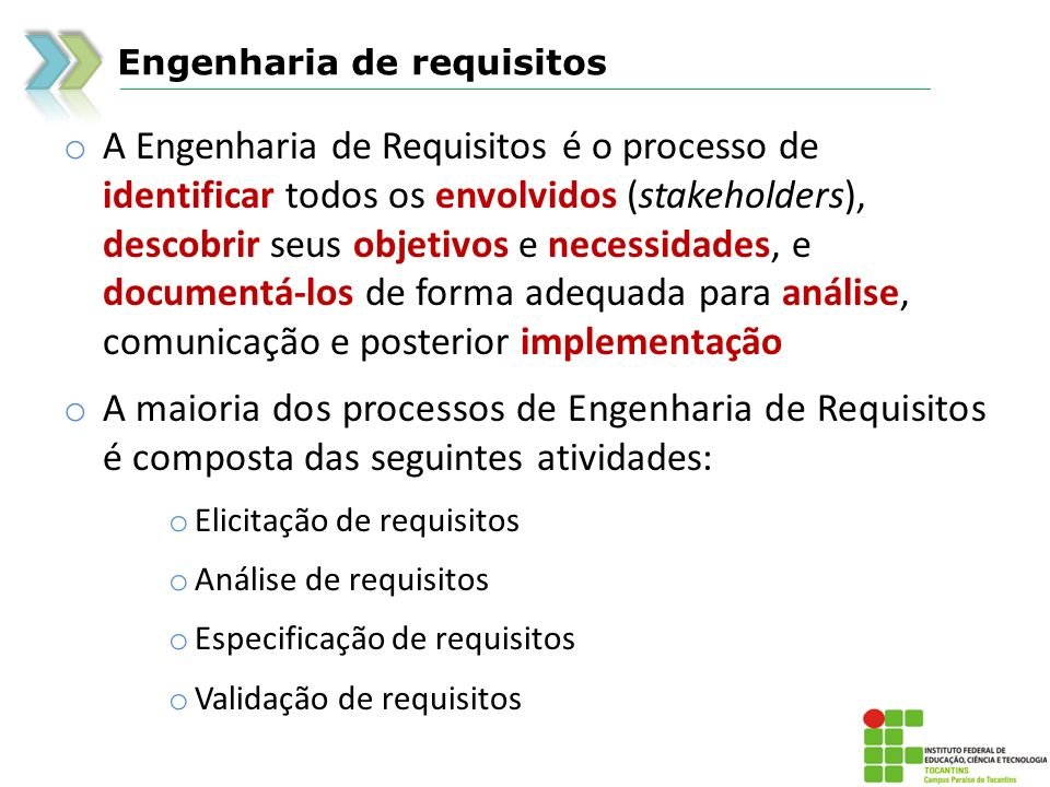 Engenharia de requisitos o A Engenharia de Requisitos é o processo de identificar todos os envolvidos (stakeholders), descobrir seus objetivos e neces