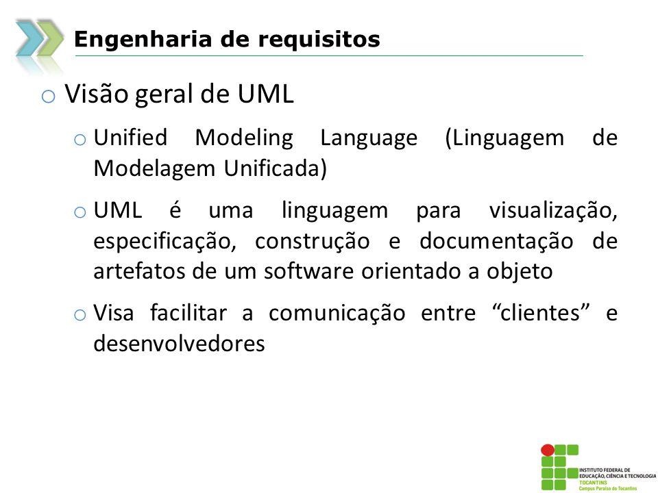 Engenharia de requisitos o Visão geral de UML o Unified Modeling Language (Linguagem de Modelagem Unificada) o UML é uma linguagem para visualização,