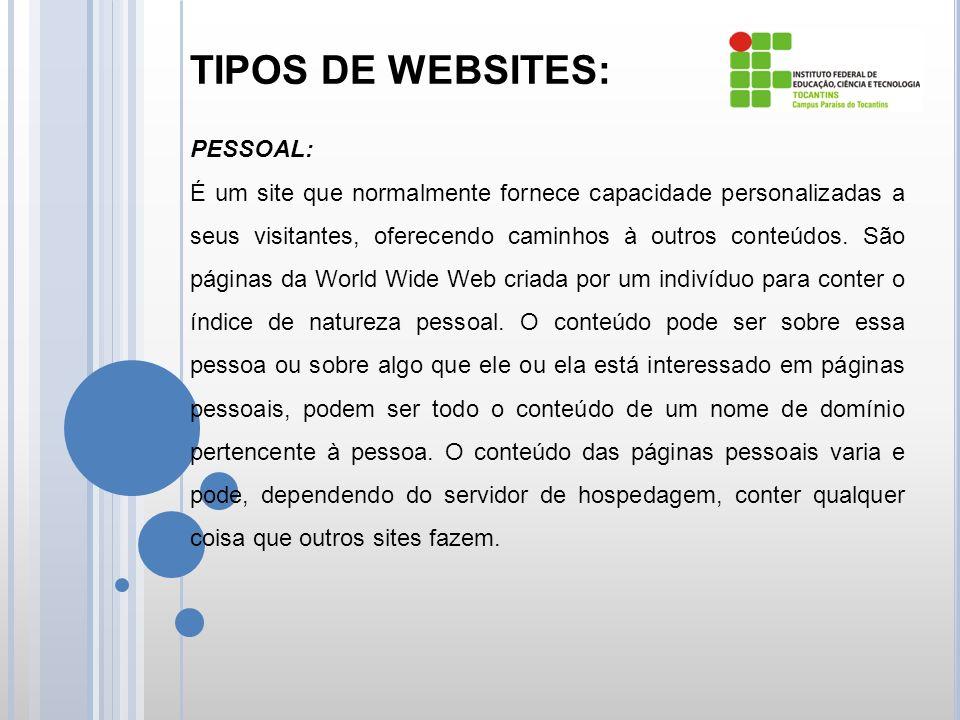 TIPOS DE WEBSITES: PESSOAL: É um site que normalmente fornece capacidade personalizadas a seus visitantes, oferecendo caminhos à outros conteúdos.