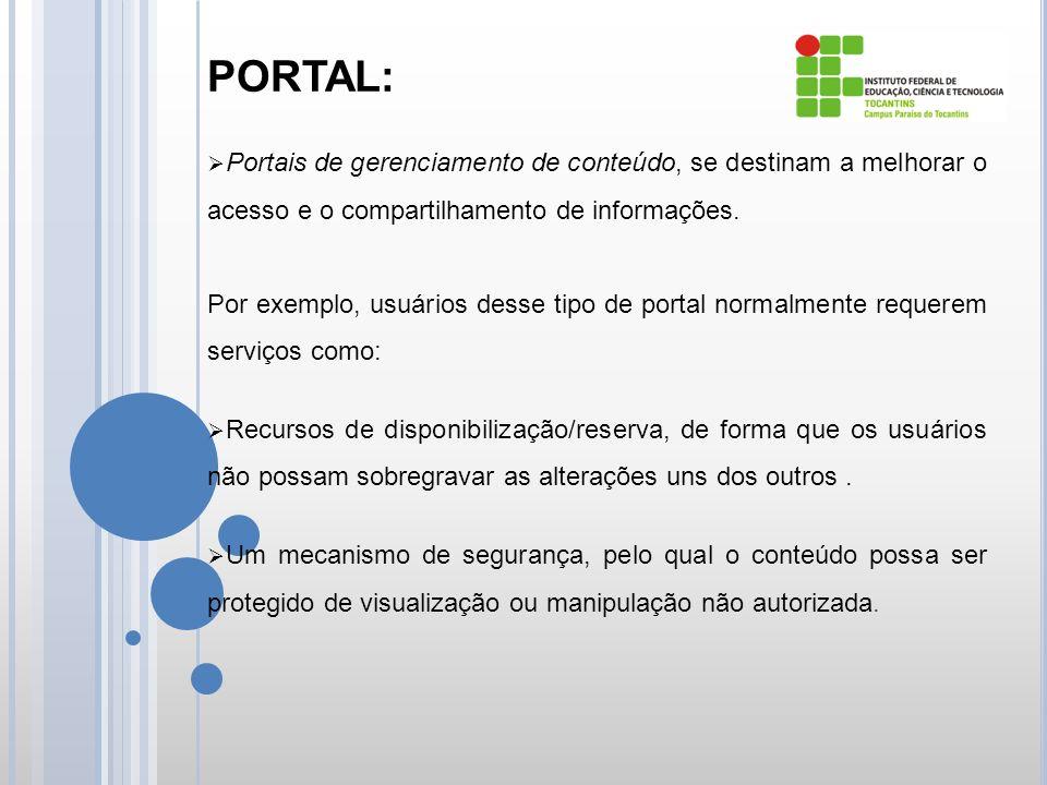 PORTAL: Portais de gerenciamento de conteúdo, se destinam a melhorar o acesso e o compartilhamento de informações.