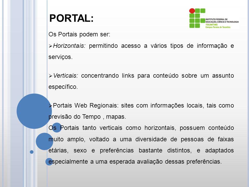PORTAL: Os Portais podem ser: Horizontais: permitindo acesso a vários tipos de informação e serviços.