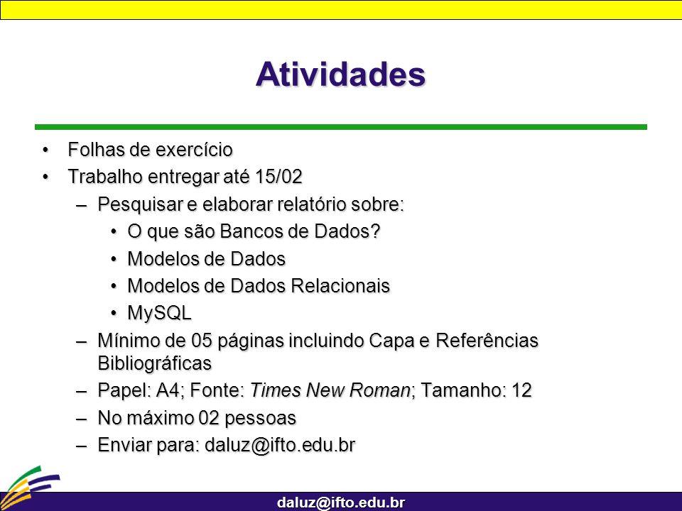 daluz@ifto.edu.br Atividades Folhas de exercícioFolhas de exercício Trabalho entregar até 15/02Trabalho entregar até 15/02 –Pesquisar e elaborar relat