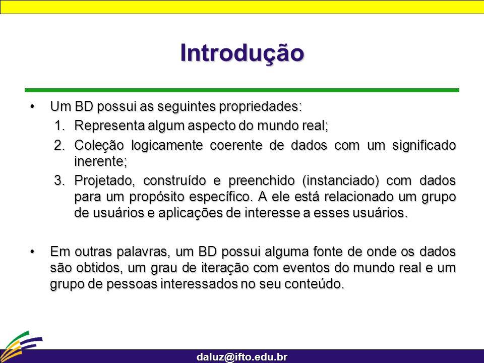 daluz@ifto.edu.br Introdução Um BD possui as seguintes propriedades:Um BD possui as seguintes propriedades: 1.Representa algum aspecto do mundo real;