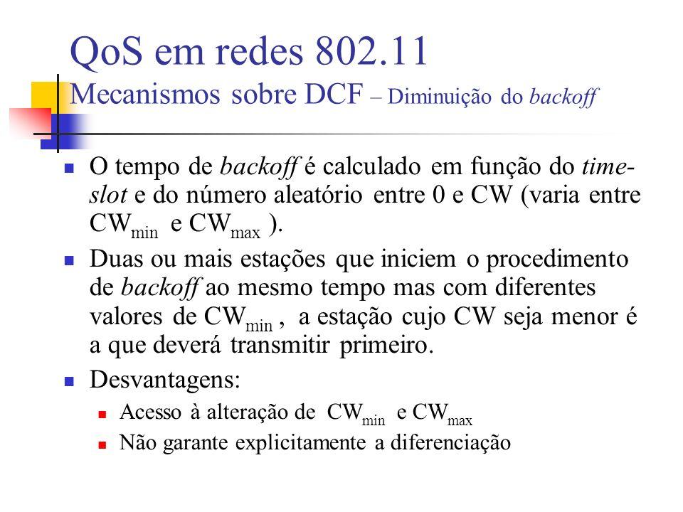 QoS em redes 802.11 Mecanismos sobre DCF – Diminuição do backoff O tempo de backoff é calculado em função do time- slot e do número aleatório entre 0 e CW (varia entre CW min e CW max ).