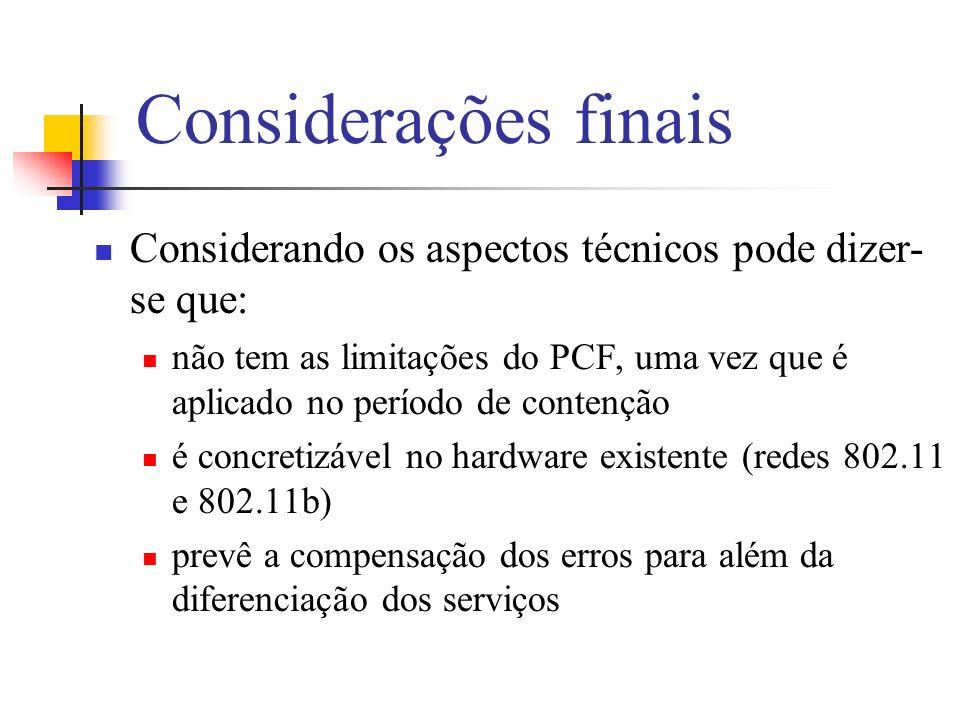 Considerações finais Considerando os aspectos técnicos pode dizer- se que: não tem as limitações do PCF, uma vez que é aplicado no período de contenção é concretizável no hardware existente (redes 802.11 e 802.11b) prevê a compensação dos erros para além da diferenciação dos serviços