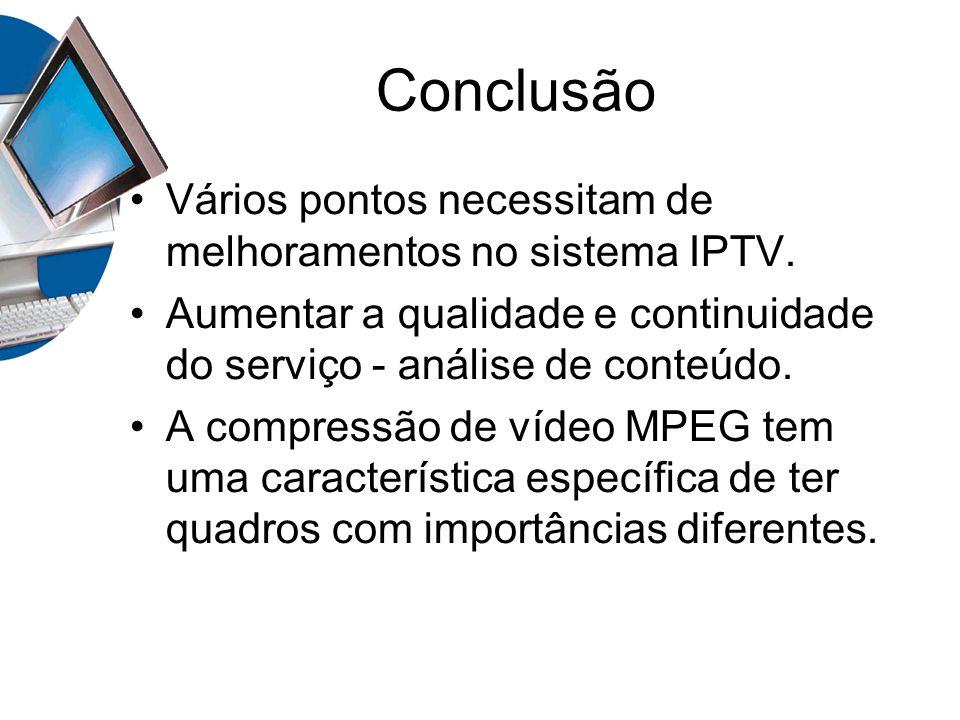 Conclusão Vários pontos necessitam de melhoramentos no sistema IPTV. Aumentar a qualidade e continuidade do serviço - análise de conteúdo. A compressã