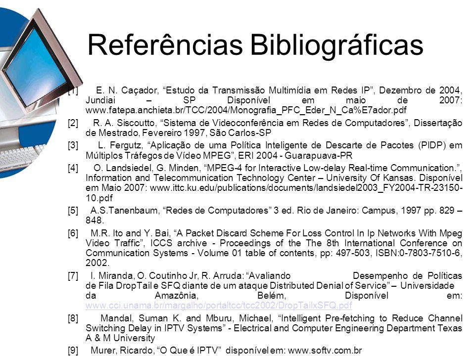 Referências Bibliográficas [1] E. N. Caçador, Estudo da Transmissão Multimídia em Redes IP, Dezembro de 2004, Jundiai – SP Disponível em maio de 2007: