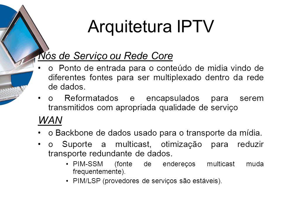 Arquitetura IPTV Nós de Serviço ou Rede Core o Ponto de entrada para o conteúdo de midia vindo de diferentes fontes para ser multiplexado dentro da re