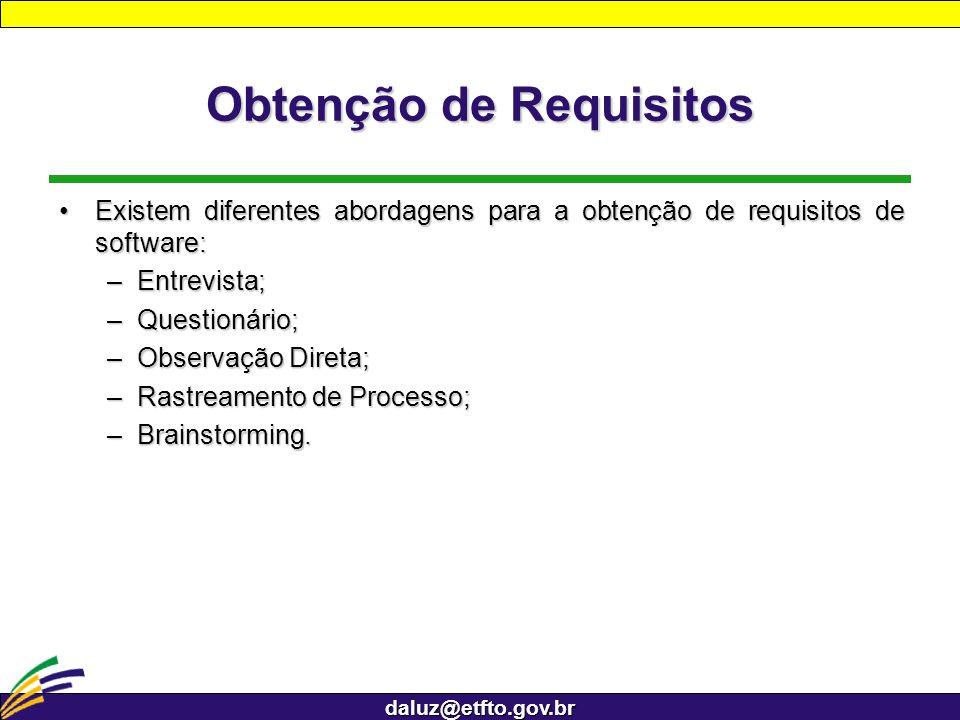 daluz@etfto.gov.br Obtenção de Requisitos Existem diferentes abordagens para a obtenção de requisitos de software:Existem diferentes abordagens para a